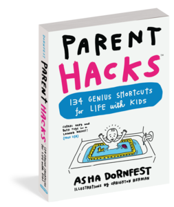 PARENT HACKS by Asha Dornfest