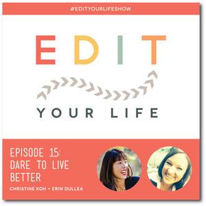Episode 15: Dare to Live Better #EditYourLifeShow