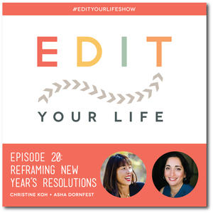 Ep. 20: Reframing New Year's Resolutions #edityourlifeshow