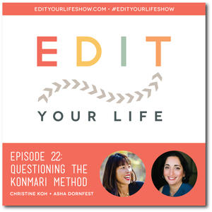 Ep. 22: Questioning the KonMari Method #edityourlifeshow