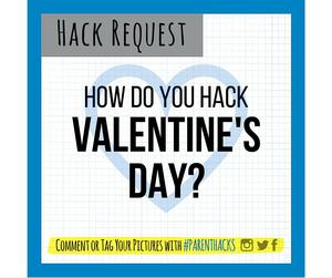 Valentine's Day Hack Request #parenthacks