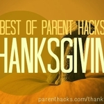 Tips for Thanksgiving prep, travel, kids' activities (Best of Parent Hacks)