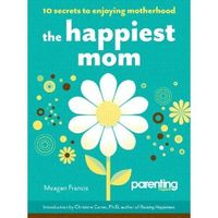 Amazon: The Happiest Mom: 10 Secrets to Enjoying Motherhood, by Meagan Francis