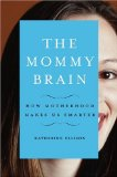 Amazon: The Mommy Brain: How Motherhood Makes Us Smarter