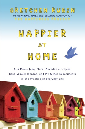 At Amazon: Happier at Home: Kiss More, Jump More, Abandon a Project, Read Samuel Johnson, and My Other Experiments in the Practice of Everyday Life
