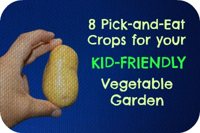8 pick-and-eat crops for your kid-friendly vegetable garden